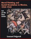 Mural Painting and Social Revolution in Mexico, 1920-1940 : Art of the New Order, Folgarait, Leonard, 0521581478