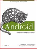 Android Application Development : Programming with the Google SDK, Rogers, Rick and Lombardo, John, 0596521472