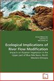 Ecological Implications of River Flow Modification, Amare Mekonnen and Sulaiman H., 363926147X