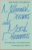 Millennial Dreams and Moral Dilemmas : Seventh-Day Adventism and Contemporary Ethics, Pearson, Michael, 0521091489