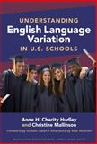 Understanding English Language Variation in U. S. Schools, Hudley, Anne H. Charity and Mallinson, Christine, 0807751480