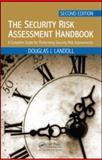The Security Risk Assessment Handbook : A Complete Guide for Performing Security Risk Assessments, Second Edition, Landoll, Douglas J., 1439821488