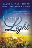 Living in the Light, Lacey A. West and Gary L. Anderson, 1462111483
