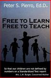 Free to Learn Free to Teach, Peter Pierro, 149755148X