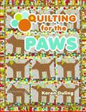 Quilting for the Paws, Karen Duling, 1604601485
