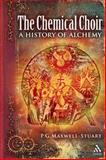 Chemical Choir : A History of Alchemy, Maxwell-Stuart, P. G., 184725148X