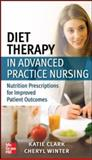 Diet Therapy in Advanced Practice Nursing : Nutrition Prescriptions for Improved Patient Outcomes, Clark, Katie and Winter, Cheryl, 0071771484