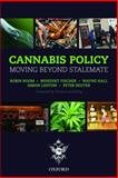 Cannabis Policy : Moving Beyond Stalemate, Room, Robin and Fischer, Benedikt, 0199581487