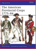 The American Provincial Corps 1775-84, Philip R. N. Katcher, 0850451485