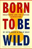 Born to Be Wild : Hollywood and the Sixties Generation, Cagin, Seth and Dray, Philip, 0897771486
