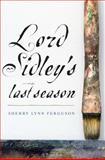 Lord Sidley's Last Season, Sherry Lynn Ferguson, 1477811486