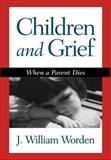 Children and Grief : When a Parent Dies, Worden, J. William, 1572301481