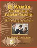 It Works for Me as a Scholar-Teacher : Shared Tips for teh Classroom, Hal Blythe, Charlie Sweet, 1581071485