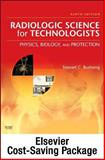 Mosby's Radiography Online: Radiologic Physics 2e and Mosby's Radiography Online: Radiobiology and Radiation Protection 2e and Radiologic Science for Technologists (User Guides, Access Codes, Textbook, and Workbook Package), Bushong, Stewart C. and Mosby, 0323071481