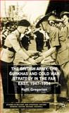 The British Army, the Gurkhas and Cold War Strategy in the Far East, 1947-1954 9780333801482
