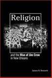 Religion and the Rise of Jim Crow in New Orleans, Bennett, James B., 0691121486