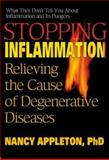 Stopping Inflammation : Relieving the Cause of Degenerative Diseases, Appleton, Nancy, 0757001483