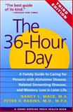 The 36-Hour Day : A Family Guide to Caring for Persons with Alzheimer's Disease, Related Dementing Illnesses, and Memory Loss in Later Life, Mace, Nancy L., 0801861489