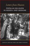 Letters from Heaven : Popular Religion in Russia and Ukraine, , 0802091482