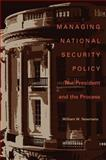 Managing National Security Policy : The President and the Process, Newmann, William W., 0822961482