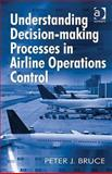 Understanding Decision-Making Processes in Airline Operations Control, Bruce, Peter J., 1409411486