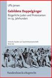 Gebildete Doppelganger : Burgerliche Juden und Protestanten im 19. Jahrhundert, Jensen, Uffa, 3525351488