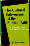 The Cultural Subversion of the Biblical Faith, James D. Smart, 0664241484