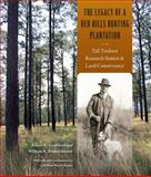 The Legacy of a Red Hills Hunting Plantation : Tall Timbers Research Station and Land Conservancy, Crawford, Robert L. and Brueckheimer, William R., 0813041481