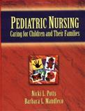 Pediatric Nursing : Caring for Children and Their Families, Potts, Nicki L. and Mandleco, Barbara L., 0827381484