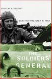 Soldiers' General : Bert Hoffmeister at War, Delaney, Douglas E., 077481148X