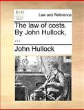 The Law of Costs by John Hullock, John Hullock, 1170021484