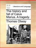 The History and Fall of Caius Marius a Tragedy, Thomas Otway, 1170401481