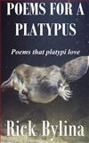 Poems for a Platypus, Rick Bylina, 1483961486