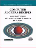 Computer Algebra Recipes : A Gourmet's Guide to Mathematical Models of Science, Enns, Richard H. and McGuire, George, 0387951482