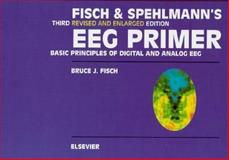 Fisch and Spehlmann's EEG Primer : Basic Principles of Digital and Analog EEG, Fisch, Bruce J., 0444821481