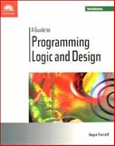 A Guide to Programming Logic and Design : Introductory, Farrell, Joyce M., 0760011486