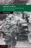 Germans to Poles : Communism, Nationalism and Ethnic Cleansing after the Second World War, Service, Hugo, 1107671485