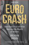 Euro Crash : How Asset Price Inflation Destroys the Wealth of Nations, Brown, Brendan, 113737148X
