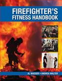 The Firefighter's Fitness Handbook, Wasser, Al and Walter, Andrea A., 1428361480