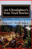 An Ultralighter's True Trail Stories, Carol Wellman, 1492791482