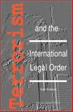 Terrorism and the International Legal Order : With Special Reference to the UN, the EU and Cross-Border Aspects, , 9067041483