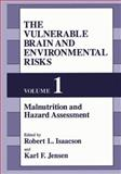 The Vulnerable Brain and Environmental Risks Vol. 1 : Malnutrition and Hazard Assessment, Isaacson, R. L. and Jensen, K. F., 0306441489