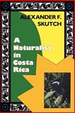 A Naturalist in Costa Rica : How Movement Shapes Identity, Skutch, Alexander Frank, 0813011485