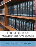 The Effects of MacHinery on Wages, J. Shield 1850-1927 Nicholson, 1145591485