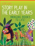Story Play in the Early Years : Bringing Books to Life, Lewis, Clêr, 144112148X