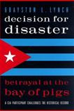 Decision for Disaster : The Battle of the Bay of Pigs, Lynch, Grayston L., 1574881485