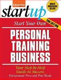 Start Your Own Personal Training Business : Your Step-by-Step Guide to Success, Weede, Tom and Entrepreneur Press Staff, 1599181487