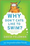 Why Don't Cats Like to Swim?, David Feldman, 0060751487