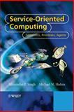 Service-Oriented Computing : Semantics, Processes, Agents, Singh, Munindar P. and Huhns, Michael N., 0470091487