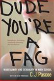 Dude, You're a Fag : Masculinity and Sexuality in High School, with a New Preface, Pascoe, C. J., 0520271483